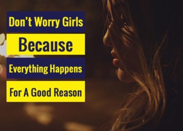 Dont worry girls beacuse everything happens for a good reason
