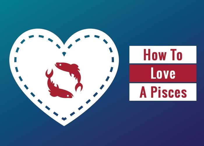how to love a pisces, how to love a pisces man, how to love a pisces woman