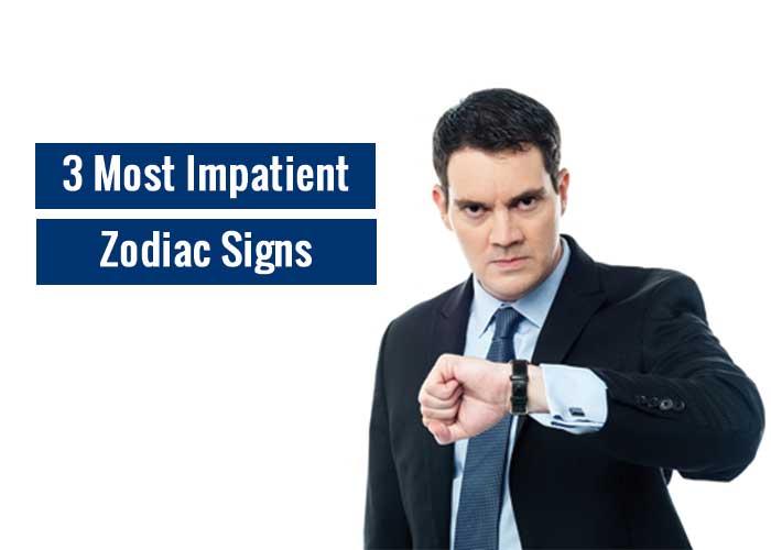 Most Impatient Zodiac Sign