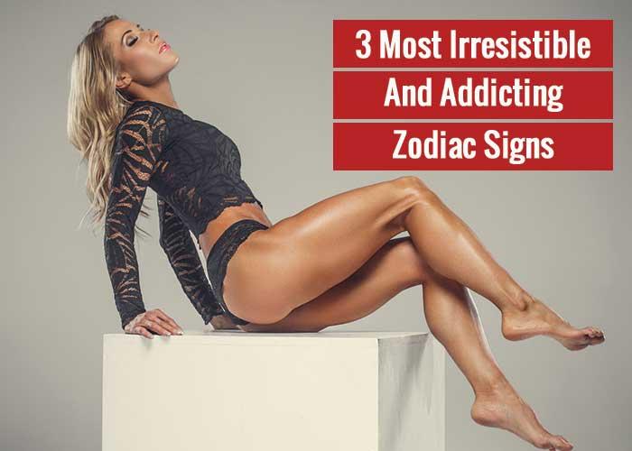 most irresistible zodiac sign, most addictive zodiac sign