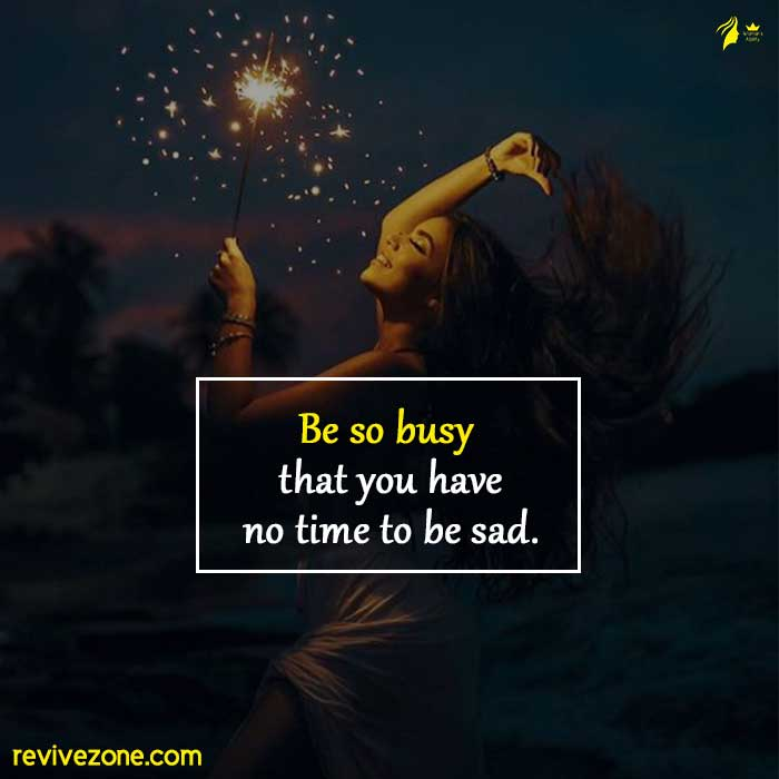 Be-so-busy-that-you-have-no-time-to-be-sad