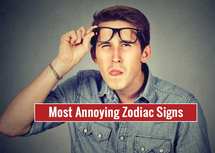 The Most Annoying Zodiac Signs Of The Zodiac Family