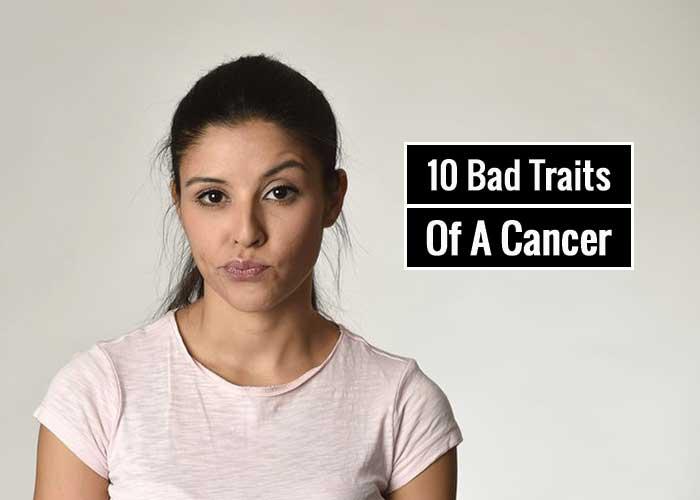10 Bad Traits Of A Cancer Zodiac Sign
