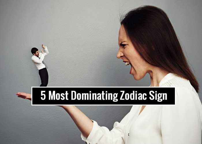Most Dominating Zodiac Signs