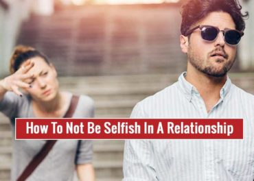 How To Not Be Selfish In A Relationship
