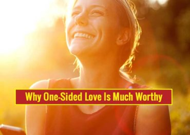 Why One Sided Love Is Much Worthy