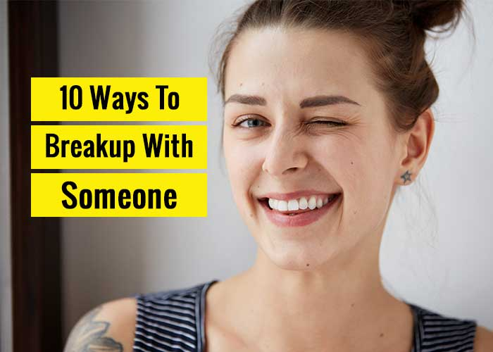 10 Ways To Breakup With Someone