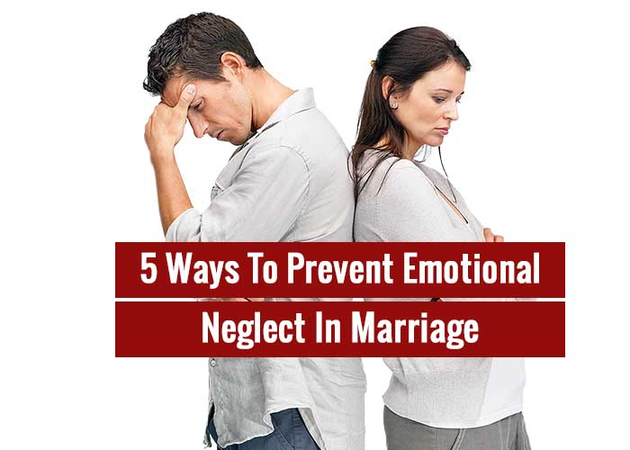 5 Ways To Prevent Emotional Neglect In Marriage
