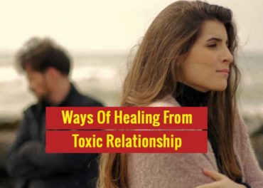How To Heal From Toxic Relationship 4 Effective Ways