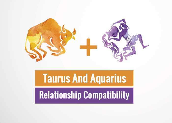 Taurus And Aquarius Relationship Compatibility