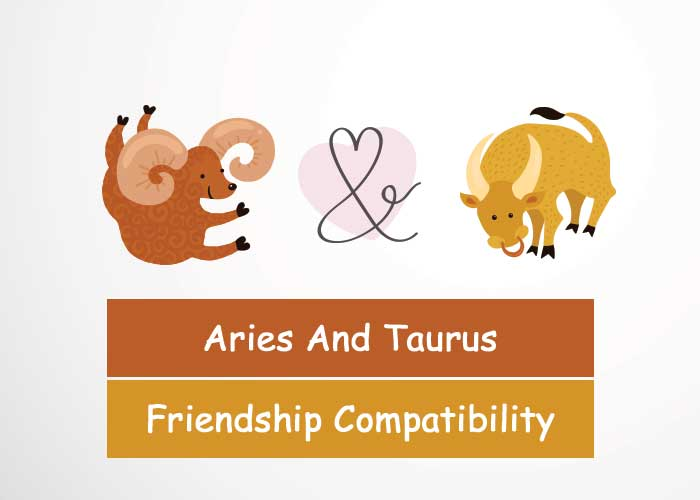 Aries And Taurus Friendship Compatibility