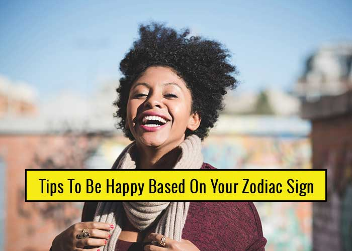 Tips To Be Happy Based On Your Zodiac Sign