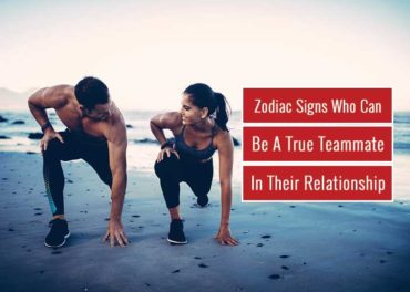 Zodiac Signs Who Can Be A True Teammate In Your Relationship
