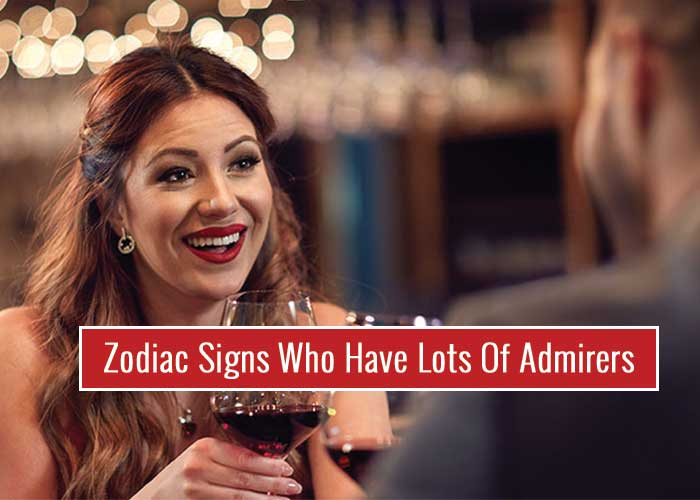Zodiac Signs Who Have Lots Of Admirers